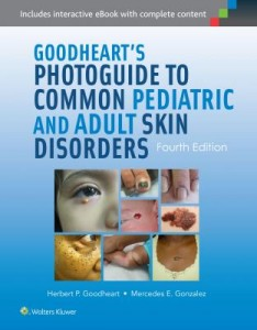 Goodheart's Photoguide to Common Pediatric and Adult Skin Disorders, 4e