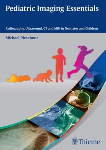 Pediatric Imaging Essentials Radiography, Ultrasound, CT and MRI in Neonates and Children